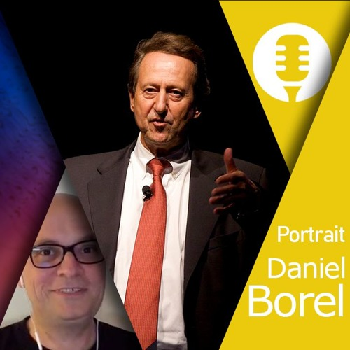 Hors série : Daniel Borel (portrait)