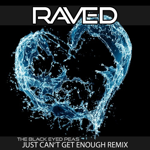 The Black Eyed Peas - Just Can't Get Enough (Raved Remix)