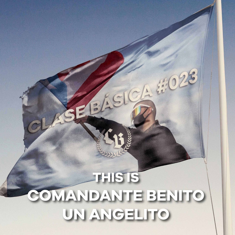 #023 This is Comandante Benito, un angelito