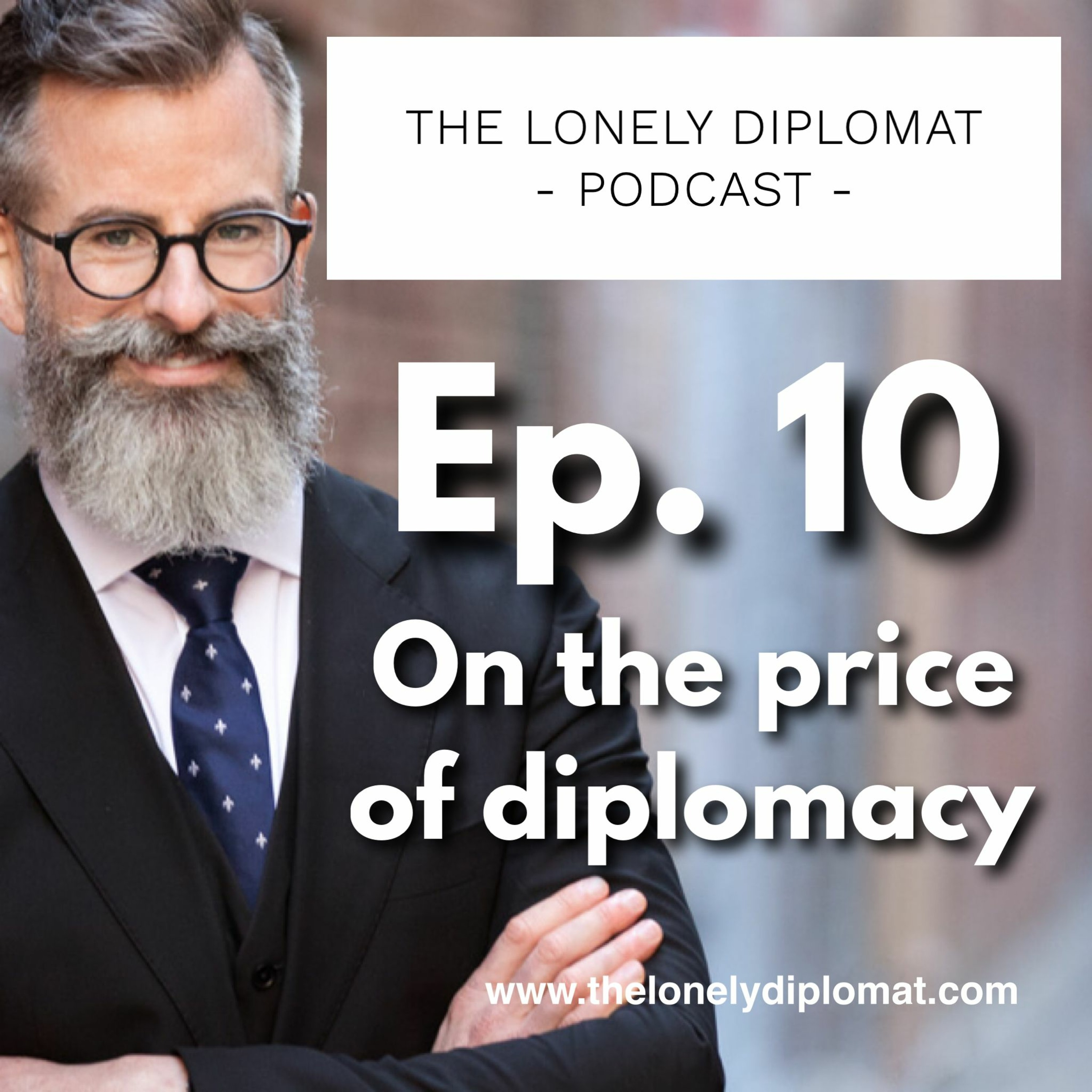Ep. 10 - On the price of diplomacy