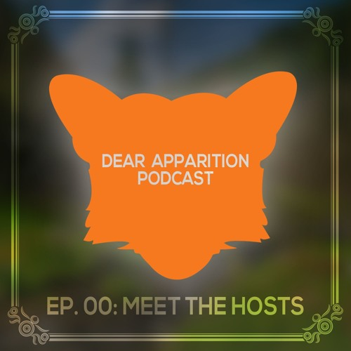 Dear Apparition Podcast   Ep. 00: Meet the Hosts