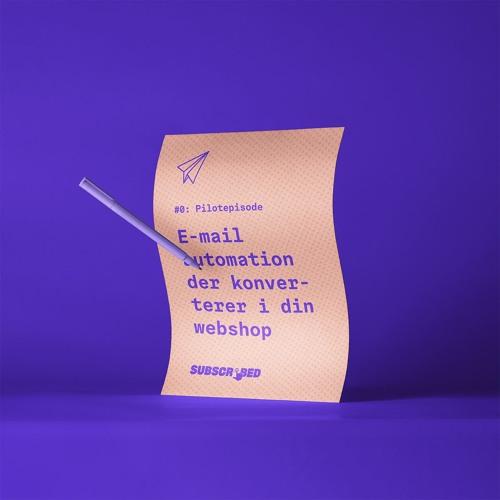 """SUBSCRIBED - #0: Pilotepisode """"E-mail automation der konverterer i din webshop"""""""