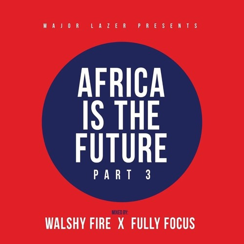 Walshy Fire & Fully Focus - Africa Is The Future Mix(Part 3)