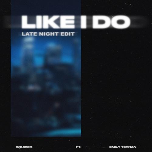 Like I Do (feat. Emily Terran) (Late Night Edit)