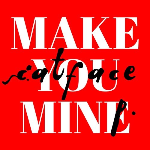 Make You Mine - Feat. Catface P.