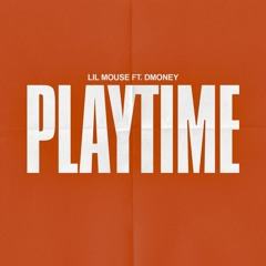 Lil Mouse x D Money - Playtime