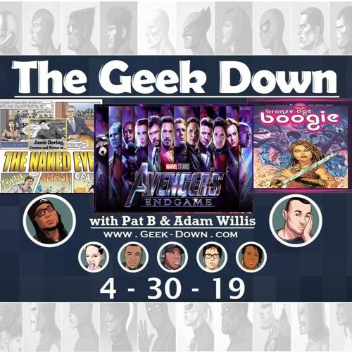 Geek Down 4-30-19 - Avengers Endgame, The Naked Eye, Bronze Age Boogie