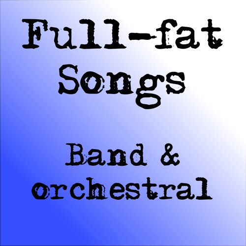 Full-fat songs - more than acoustic