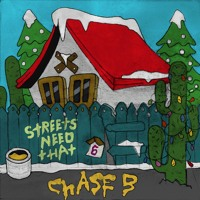 CHASE B - STREETS NEED THAT 6