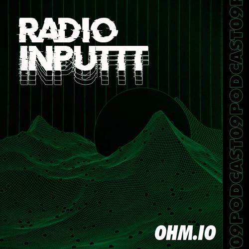Inputtt Radio #9 - Ohm.io