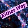 Download Either Way Prod: Timothy Infinite Eg: Huca Bera Mp3