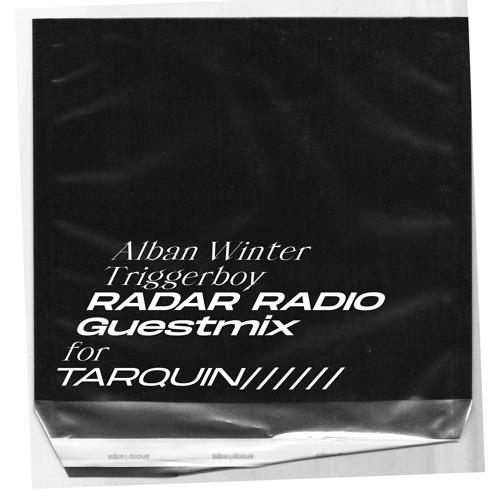 Alban Winter Triggerboy Guest Mix RADAR RADIO Rip