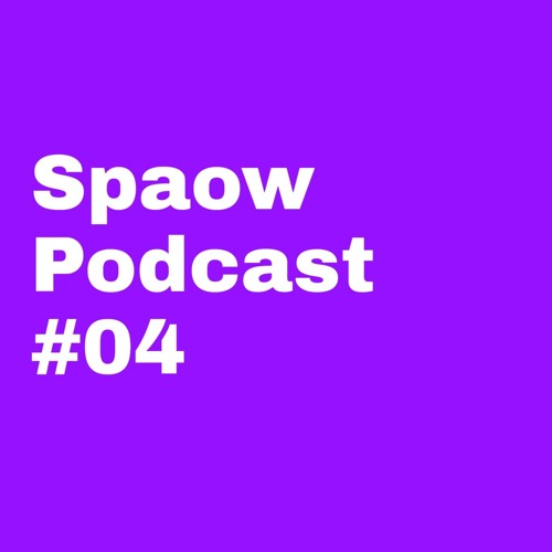 SPAOW PODCAST #04