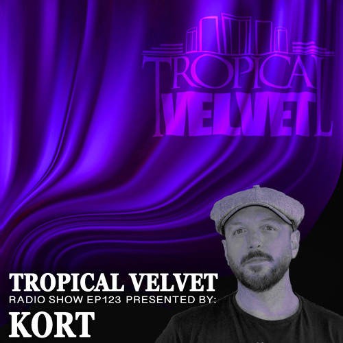 Tropical Velvet Radioshow Ep123 Presented By Kort By Tropical