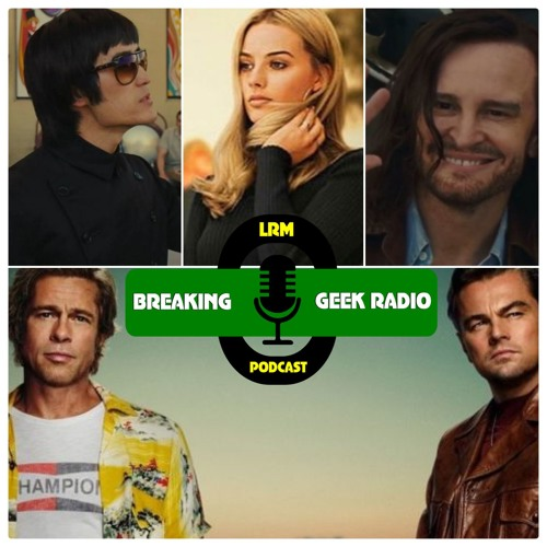 Is Once Upon a Time in Hollywood a Fairy Tale or a Horror Story? | Breaking Geek Radio: The Podcast