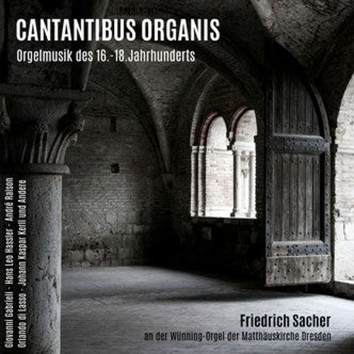 CANTANTIBUS ORGANIS - Orgelmusik des 16.-18.Jahrhunderts