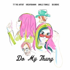 TT The Artist, Kreayshawn featuring Unkle Funkle, So Drove - Do My Thang