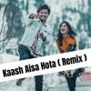 Kaash Aisa Hota Remix Darshan Raval Tmzhe Talha Mahfooz Mp3