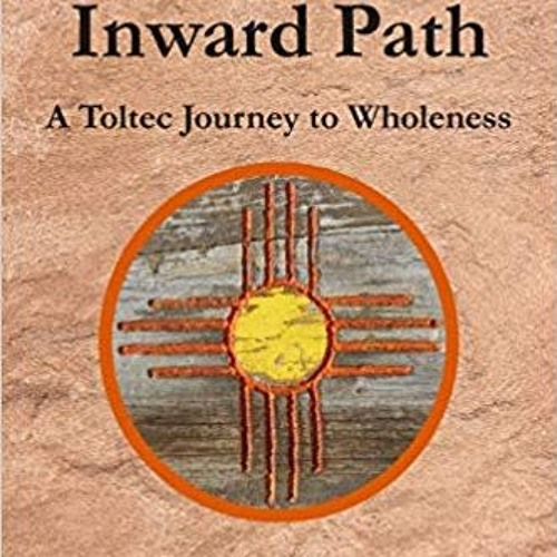 The Inward Path - A Toltec Journey to Wholeness with Guest Jai Cross