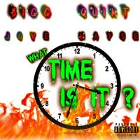 BIGG QUINT feat JOVE MAYSE - WHAT TIME IS IT? (Prod by Metropolis) Artwork