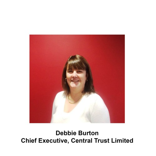 In Conversation With…..Debbie Burton, Chief Executive, Central Trust Limited