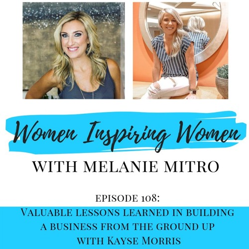 Episode 108: Valuable Lessons Learned In Building A Business From The Ground Up With Kayse Morris