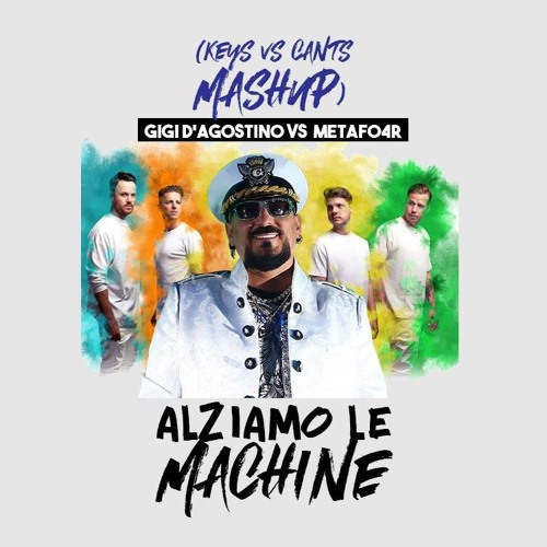 GIGI D'AGOSTINO VS METAFO4R - ALZIAMO LE MACHINE (DjKEYS Vs CANTS MASHUP)