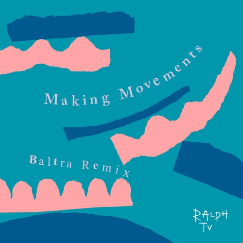 Ralph TV - Making Movements (Baltra Remix) [Nice Guys]