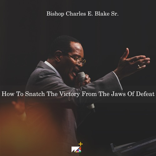 Bishop Charles E. Blake Sr. | How To Snatch The Victory From The Jaws Of Defeat