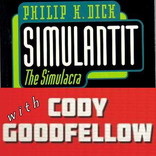 Episode #23 - The Simulacra - with Cody Goodfellow