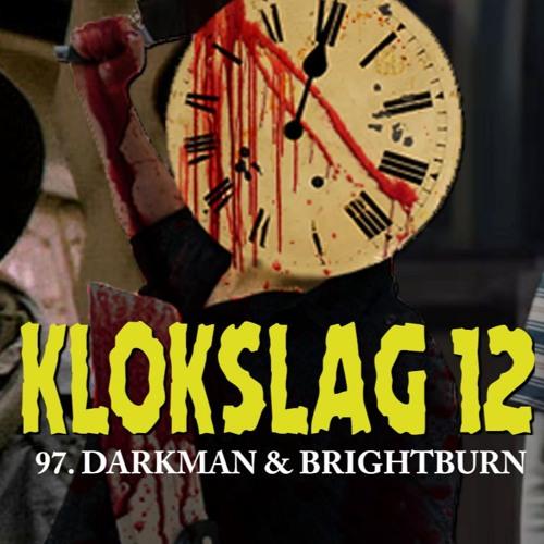 97. Darkman (1990) & Brightburn (2019)