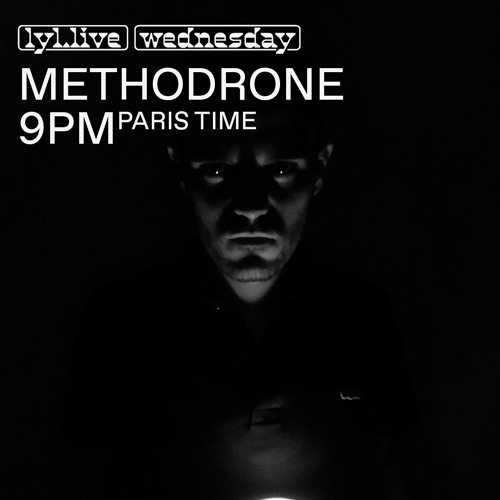 Methodrone (10.07.19) // LYL Radio