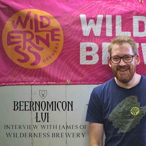 Beernomicon LVI - Interview with James of Wilderness Brewery