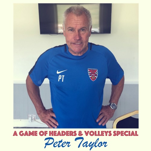A Game Of Headers & Volleys Special: Peter Taylor