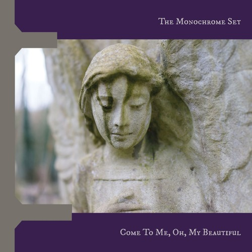 The Monochrome Set - Come To Me, Oh, My Beautiful