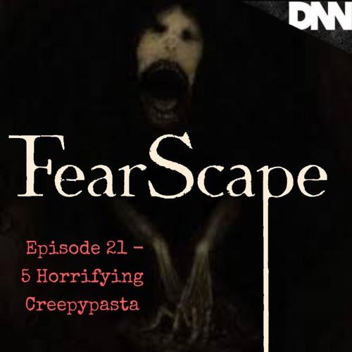 FearScape 21. 5 Horrifying Creepypasta