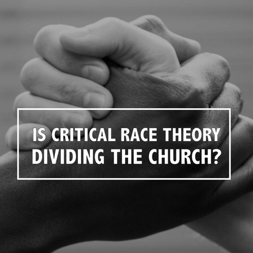 Is Critical Race Theory Dividing the Church?