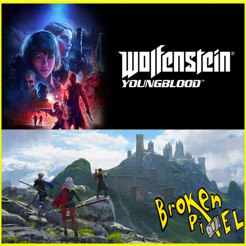 Fire Emblem: 3 Houses & Wolfenstein: Youngblood - The Broken Pixel Podcast - Ep. 135