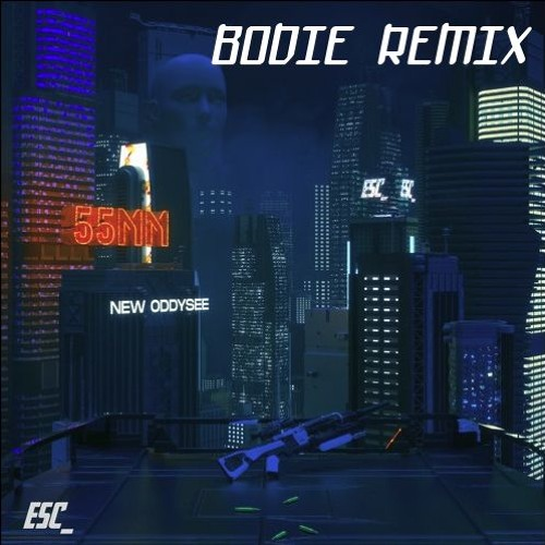 New Oddysee - 55mm (Bodie Remix) [CLIP]