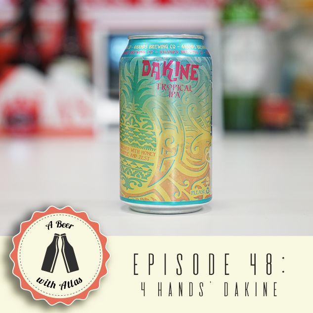 A Beer With Atlas #48 - 4 Hands Dakine