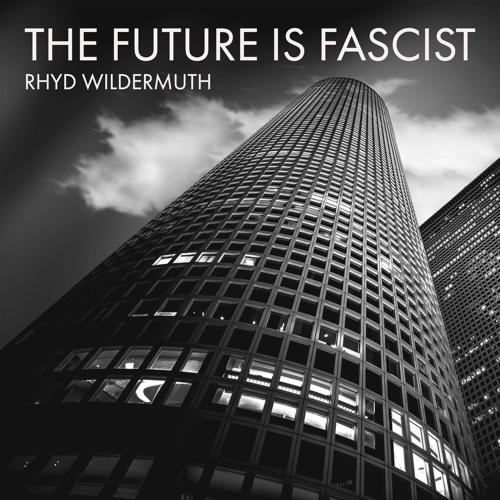 A Reading: 'The Future Is Fascist' by Rhyd Wildermuth