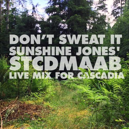 Don't Sweat It - Sunshine Jones' STCDMAAB Live Mix