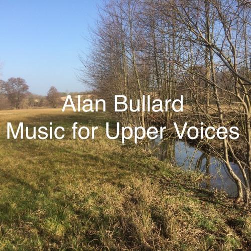 Alan Bullard: Upper Voice Music