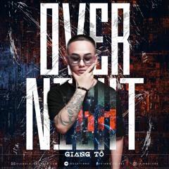 OVER NIGHT - [ DJ Giang Tô ]