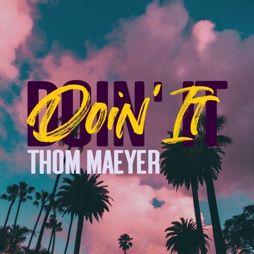Thom Maeyer - Doin' It (Original Mix)