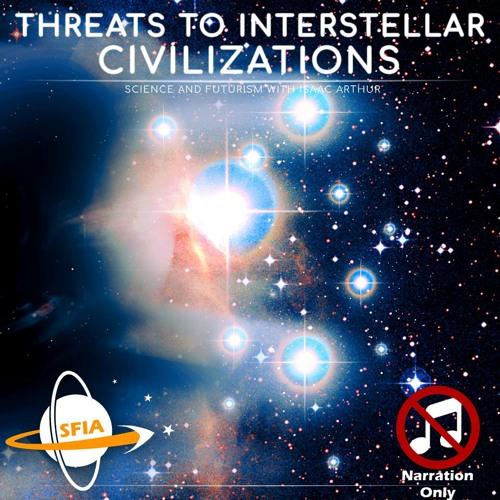 Threats to Interplanetary & Interstellar Civilizations (Narration Only)