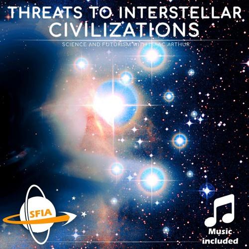 Threats to Interplanetary & Interstellar Civilizations