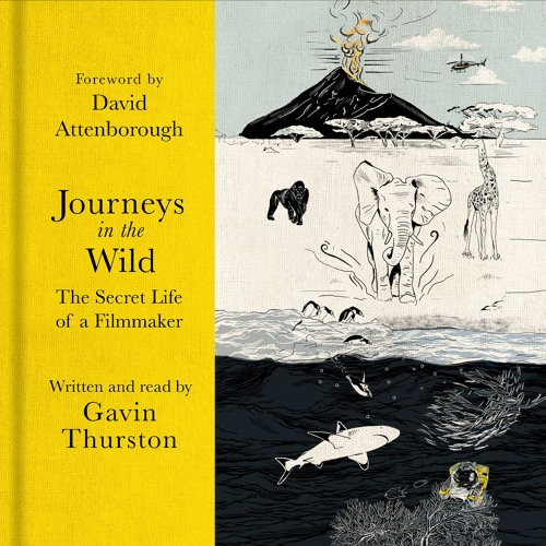 Journeys In The Wild written and read by Gavin Thurston with foreword by Sir David Attenborough