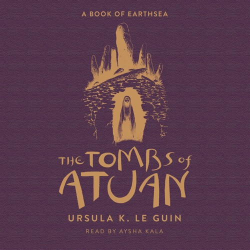 The Tombs of Atuan: The Second Book of Earthsea by Ursula K. Le Guin, read by Aysha Kala