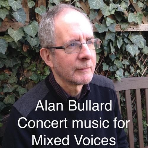 Alan Bullard: Concert Music for Mixed Voices